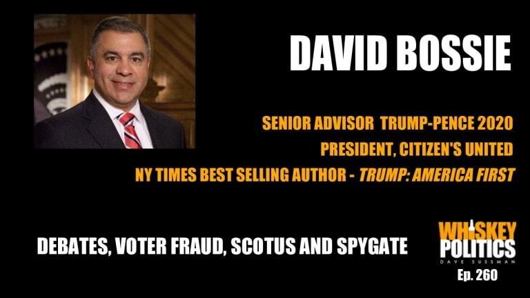 Ep. 260 - DAVID BOSSIE Trump2020 Sr. Advisor on Debates, Voting, SCOTUS, 'The Soft Coup' and Durham